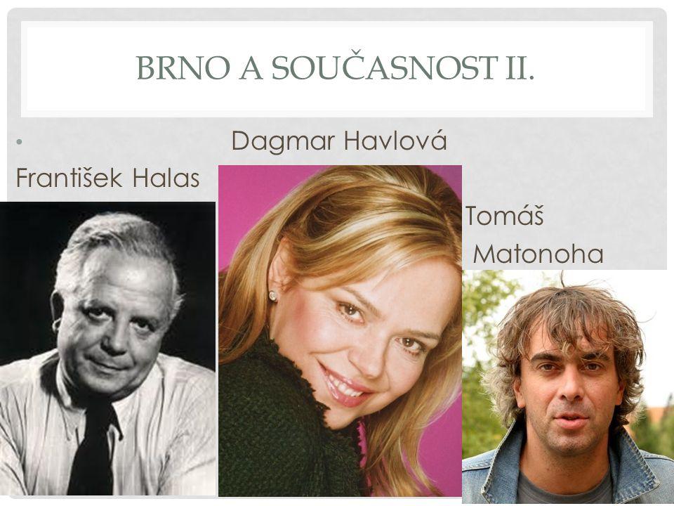 Brno a současnost ii. Dagmar Havlová František Halas Tomáš Matonoha