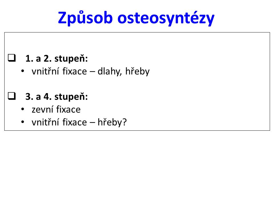 Způsob osteosyntézy 1. a 2. stupeň: vnitřní fixace – dlahy, hřeby