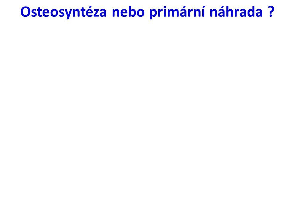 Osteosyntéza nebo primární náhrada