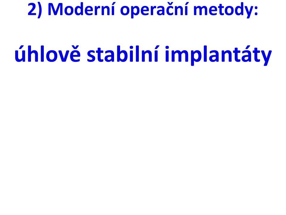 2) Moderní operační metody: úhlově stabilní implantáty
