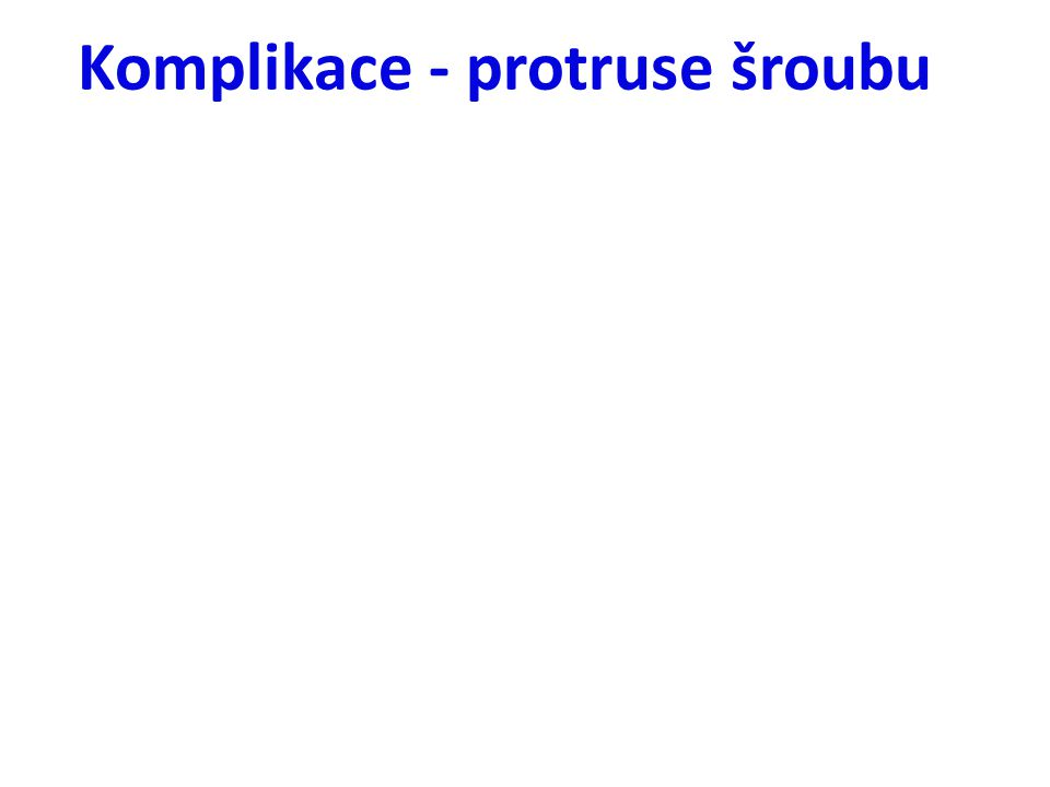Komplikace - protruse šroubu
