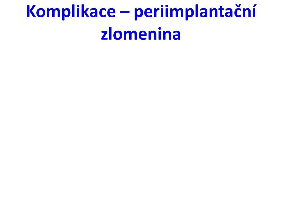 Komplikace – periimplantační zlomenina