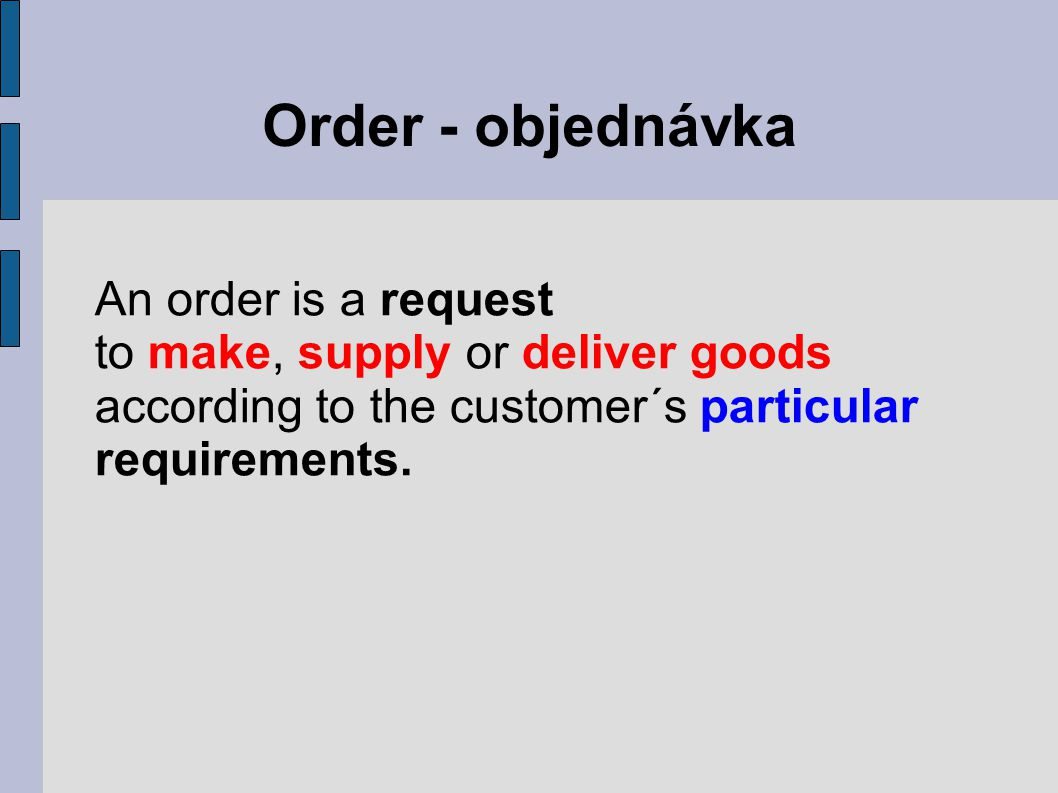 Order - objednávka An order is a request