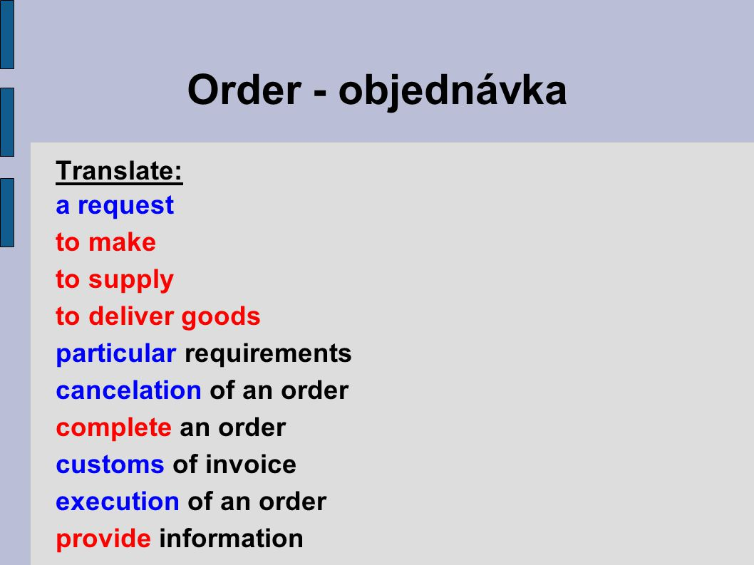 Order - objednávka Translate: a request to make to supply