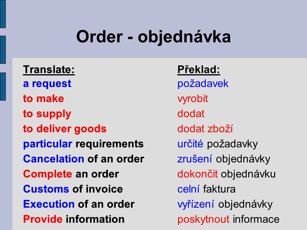 Order - objednávka Translate: Překlad: a request to make to supply