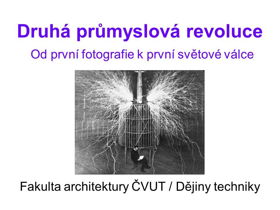 Druhá průmyslová revoluce Od první fotografie k první světové válce