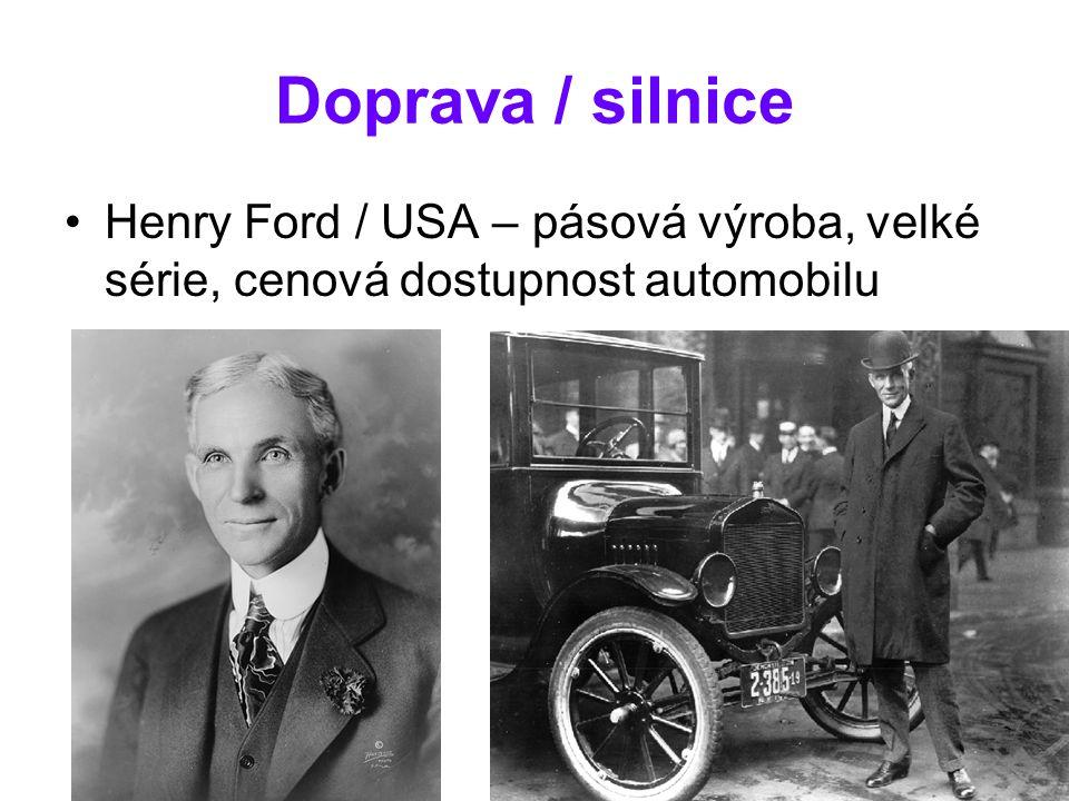 Doprava / silnice Henry Ford / USA – pásová výroba, velké série, cenová dostupnost automobilu