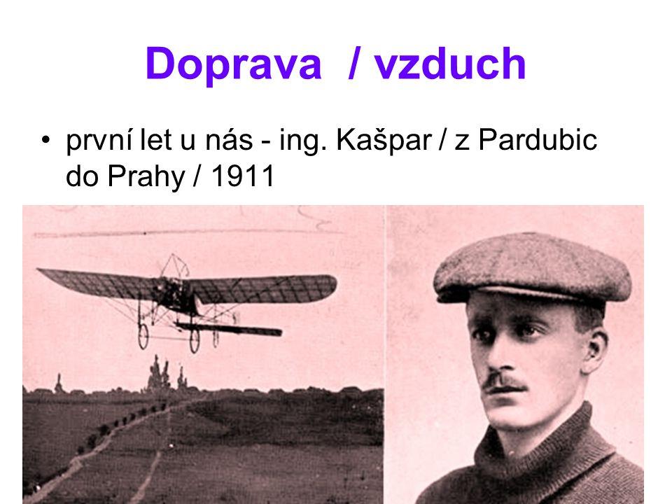 Doprava / vzduch první let u nás - ing. Kašpar / z Pardubic do Prahy / 1911