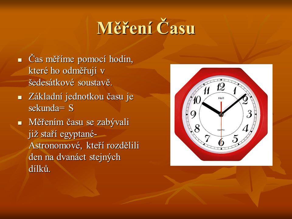 Měření Času Čas měříme pomocí hodin, které ho odměřují v šedesátkové soustavě. Základní jednotkou času je sekunda= S.