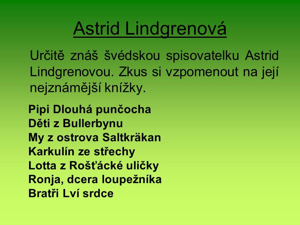 Astrid Lindgrenová Určitě znáš švédskou spisovatelku Astrid Lindgrenovou. Zkus si vzpomenout na její nejznámější knížky.