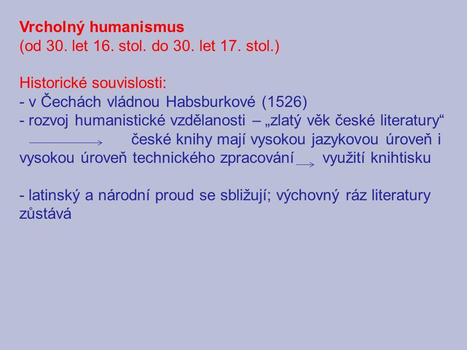 Vrcholný humanismus (od 30. let 16. stol. do 30. let 17. stol.) Historické souvislosti: - v Čechách vládnou Habsburkové (1526)