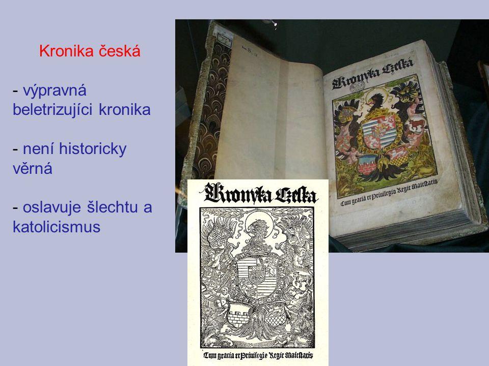 Kronika česká výpravná beletrizujíci kronika není historicky věrná oslavuje šlechtu a katolicismus