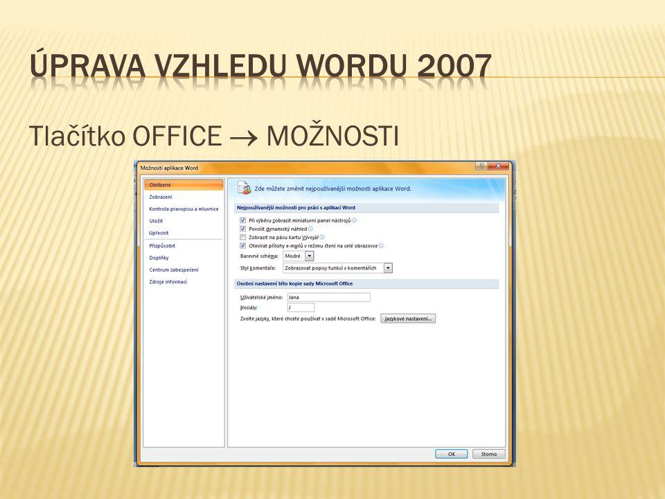 Úprava vzhledu wordu 2007 Tlačítko OFFICE  MOŽNOSTI