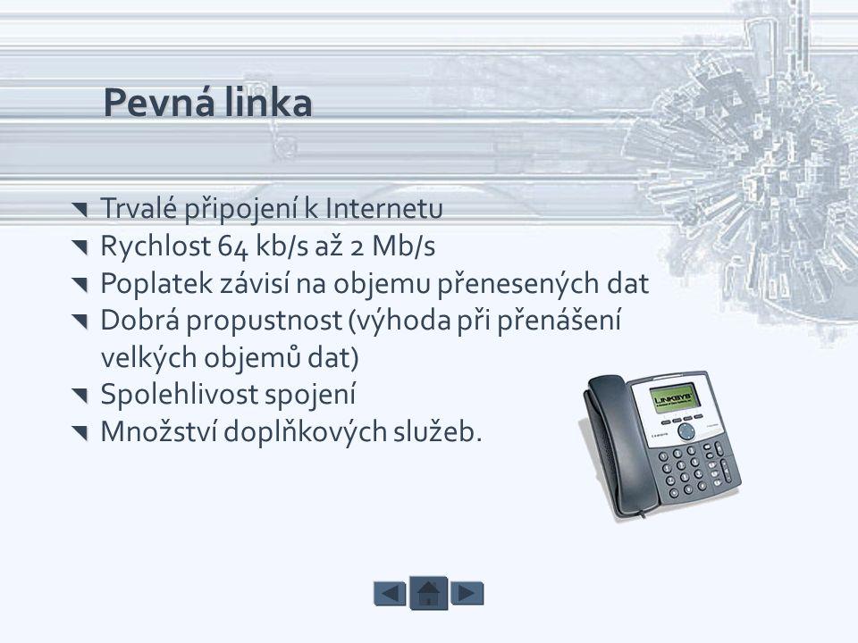 Pevná linka velkých objemů dat)  Trvalé připojení k Internetu