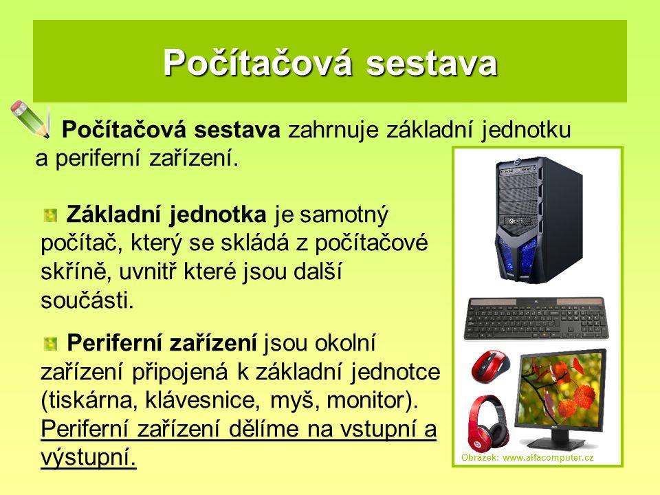 Počítačová sestava Počítačová sestava zahrnuje základní jednotku a periferní zařízení.