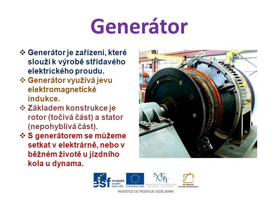 Generátor Generátor je zařízení, které slouží k výrobě střídavého elektrického proudu. Generátor využívá jevu elektromagnetické indukce.