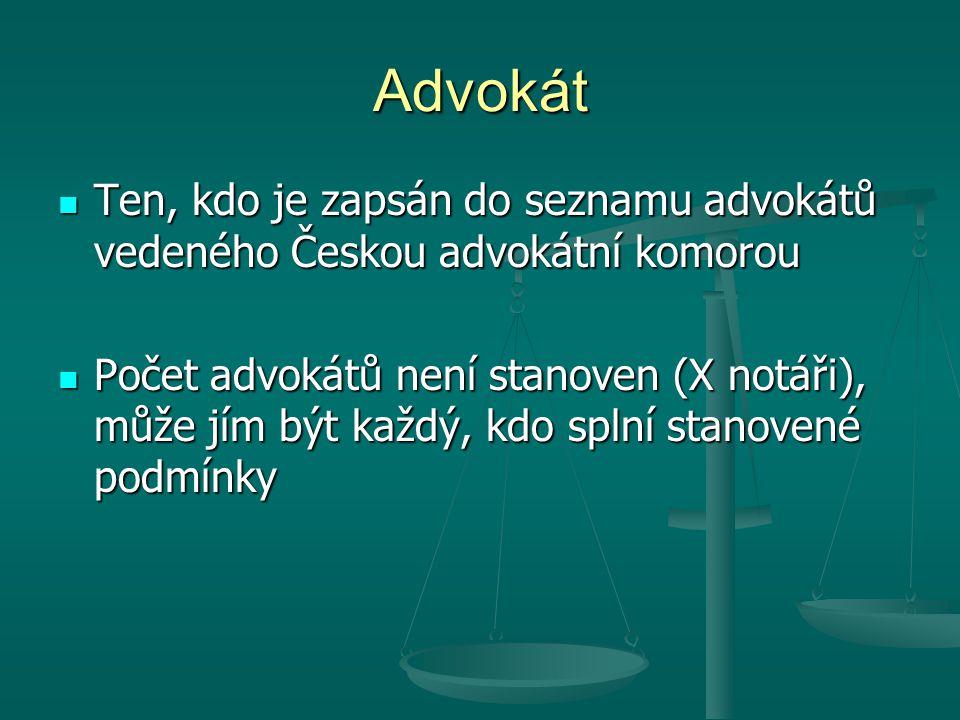 Advokát Ten, kdo je zapsán do seznamu advokátů vedeného Českou advokátní komorou.