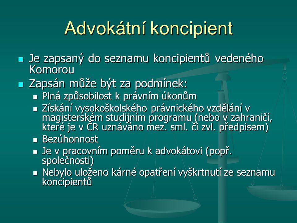 Advokátní koncipient Je zapsaný do seznamu koncipientů vedeného Komorou. Zapsán může být za podmínek: