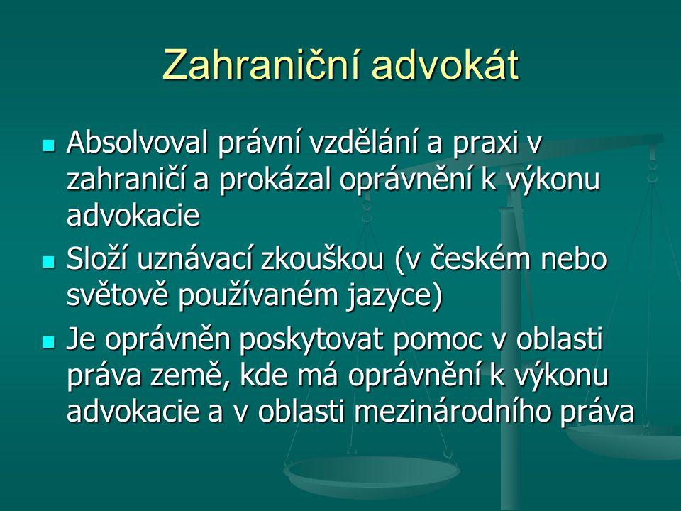 Zahraniční advokát Absolvoval právní vzdělání a praxi v zahraničí a prokázal oprávnění k výkonu advokacie.
