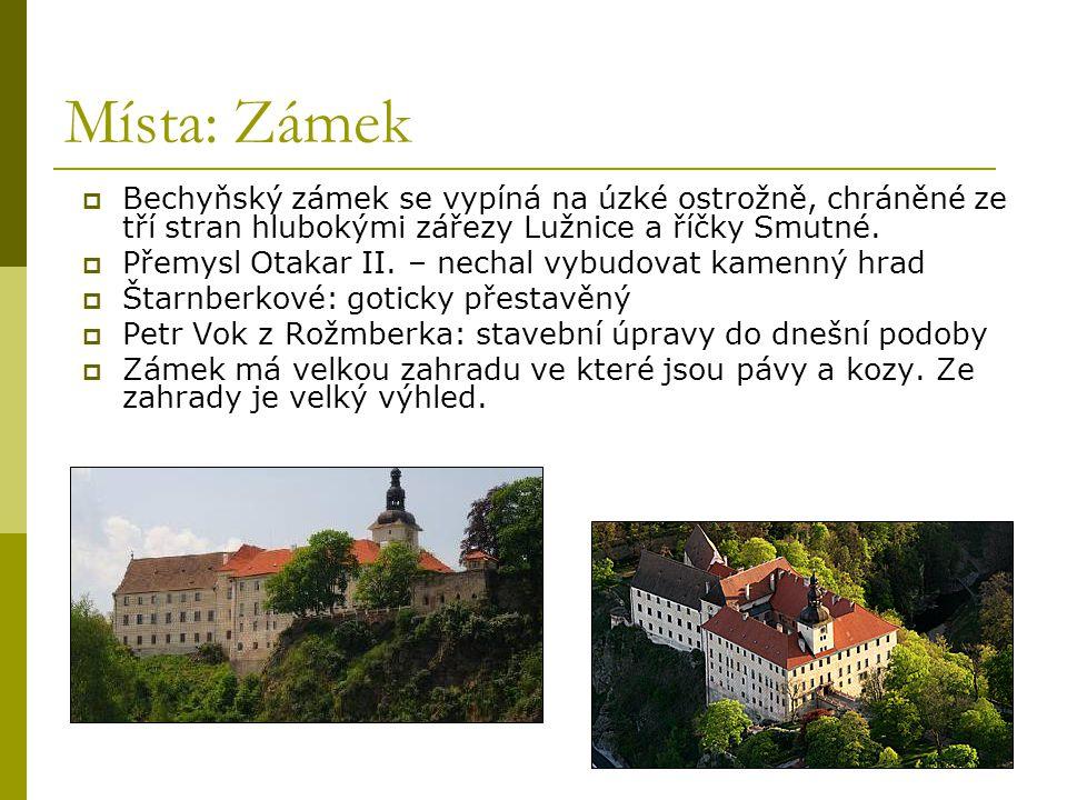 Místa: Zámek Bechyňský zámek se vypíná na úzké ostrožně, chráněné ze tří stran hlubokými zářezy Lužnice a říčky Smutné.