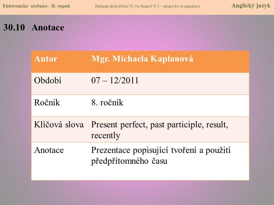 30.10 Anotace Autor Mgr. Michaela Kaplanová Období 07 – 12/2011 Ročník