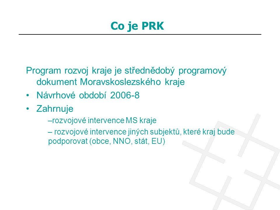 Co je PRK Program rozvoj kraje je střednědobý programový dokument Moravskoslezského kraje. Návrhové období 2006-8.