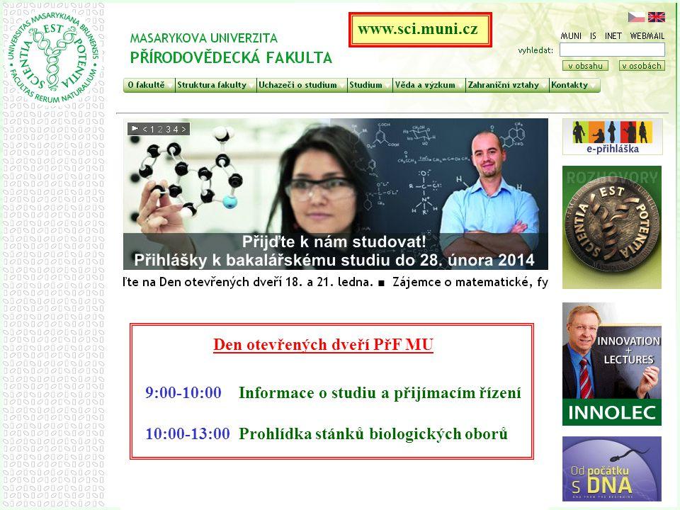 www.sci.muni.cz Den otevřených dveří PřF MU. 9:00-10:00 Informace o studiu a přijímacím řízení.