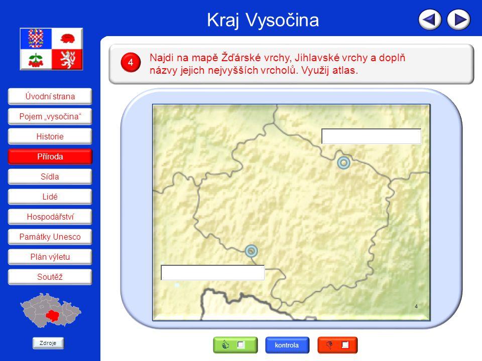Kraj Vysočina Najdi na mapě Žďárské vrchy, Jihlavské vrchy a doplň názvy jejich nejvyšších vrcholů. Využij atlas.