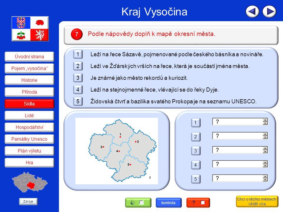 Kraj Vysočina   Podle nápovědy doplň k mapě okresní města. 7 1