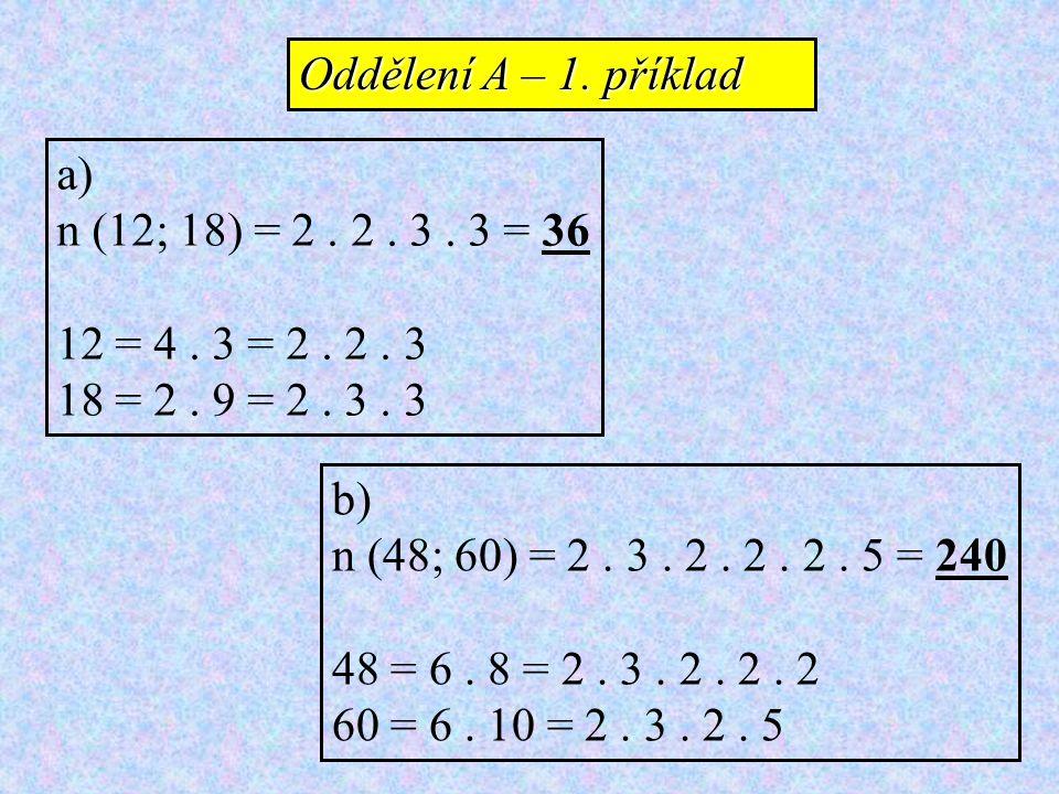 Oddělení A – 1. příklad a) n (12; 18) = 2 . 2 . 3 . 3 = 36. 12 = 4 . 3 = 2 . 2 . 3. 18 = 2 . 9 = 2 . 3 . 3.