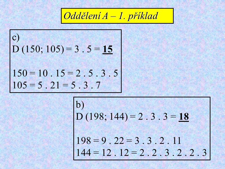 Oddělení A – 1. příklad c) D (150; 105) = 3 . 5 = 15. 150 = 10 . 15 = 2 . 5 . 3 . 5. 105 = 5 . 21 = 5 . 3 . 7.