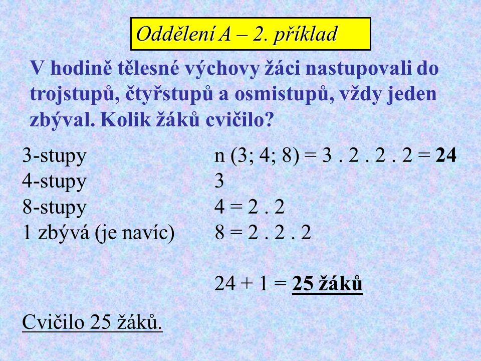 Oddělení A – 2. příklad V hodině tělesné výchovy žáci nastupovali do. trojstupů, čtyřstupů a osmistupů, vždy jeden.