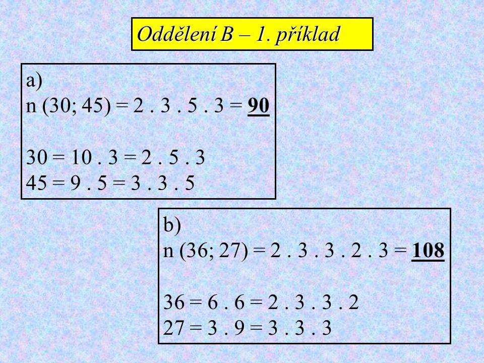 Oddělení B – 1. příklad a) n (30; 45) = 2 . 3 . 5 . 3 = 90. 30 = 10 . 3 = 2 . 5 . 3. 45 = 9 . 5 = 3 . 3 . 5.