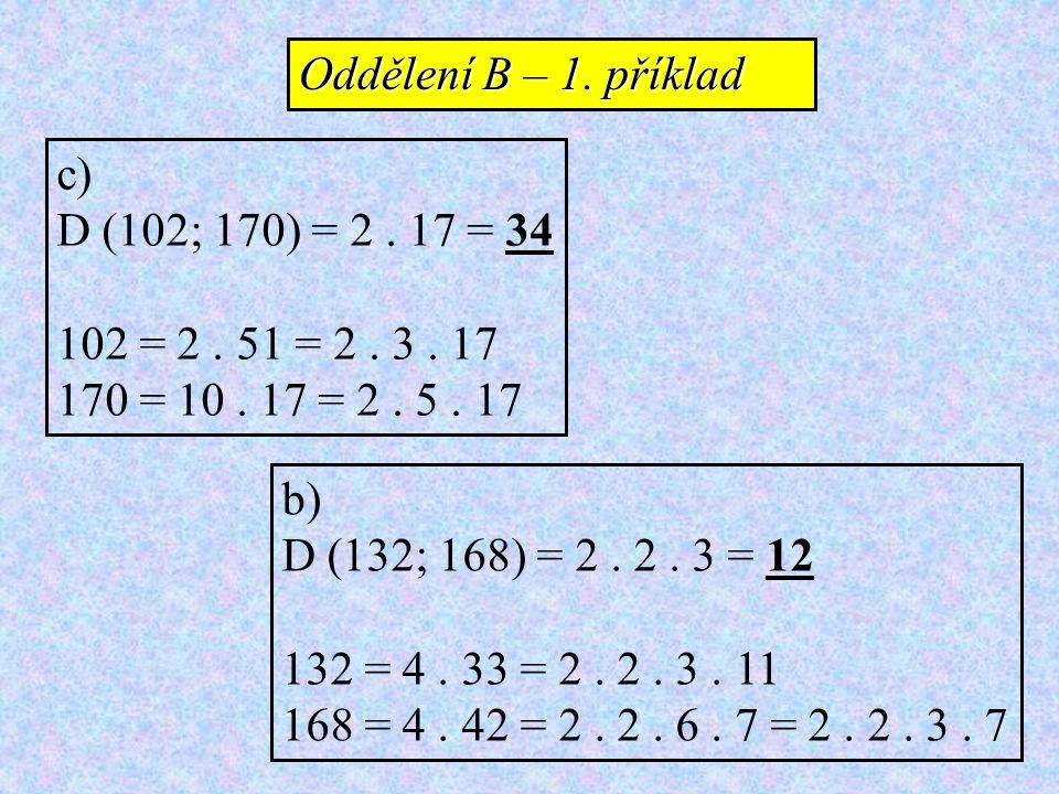Oddělení B – 1. příklad c) D (102; 170) = 2 . 17 = 34. 102 = 2 . 51 = 2 . 3 . 17. 170 = 10 . 17 = 2 . 5 . 17.