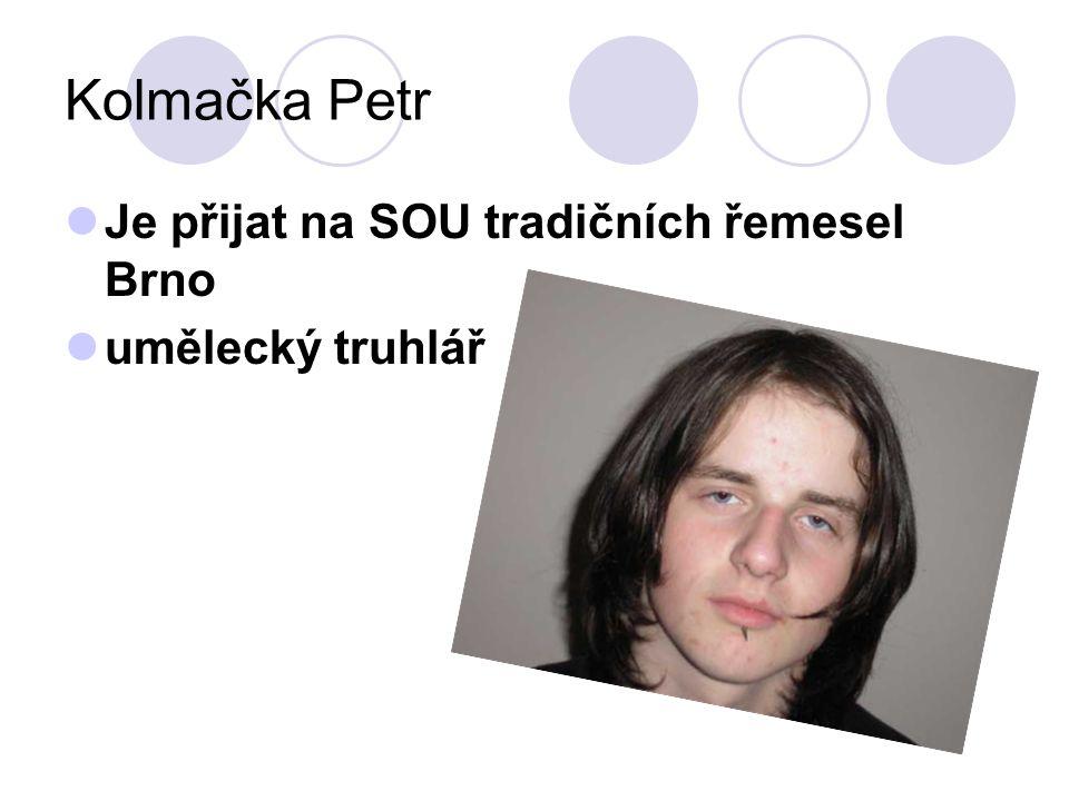 Kolmačka Petr Je přijat na SOU tradičních řemesel Brno
