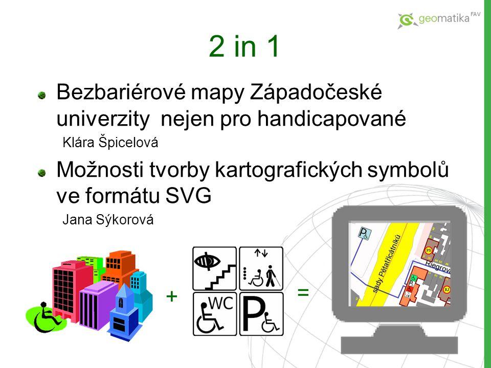 2 in 1 Bezbariérové mapy Západočeské univerzity nejen pro handicapované. Klára Špicelová. Možnosti tvorby kartografických symbolů ve formátu SVG.