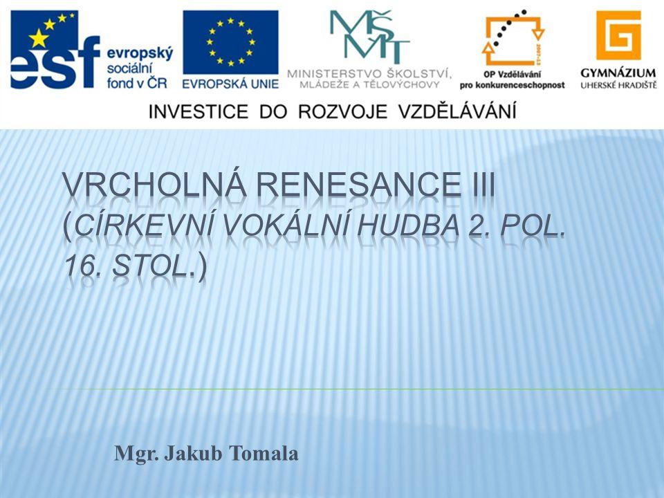 Vrcholná renesance III (církevní vokální hudba 2. pol. 16. stol.)
