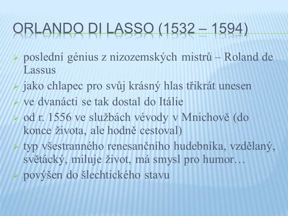 ORLANDO DI Lasso (1532 – 1594) poslední génius z nizozemských mistrů – Roland de Lassus. jako chlapec pro svůj krásný hlas třikrát unesen.