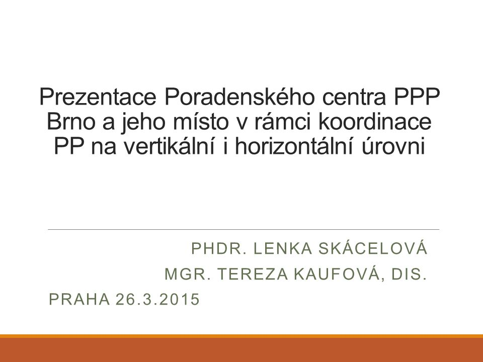 PhDr. Lenka Skácelová Mgr. Tereza Kaufová, DiS. Praha 26.3.2015