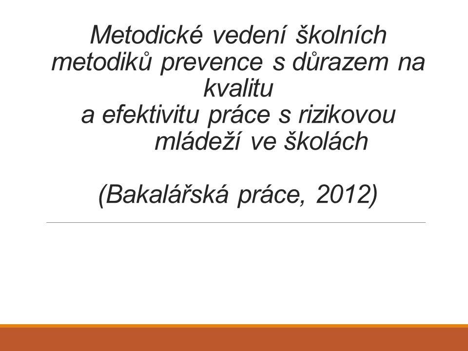 Metodické vedení školních metodiků prevence s důrazem na kvalitu a efektivitu práce s rizikovou mládeží ve školách (Bakalářská práce, 2012)