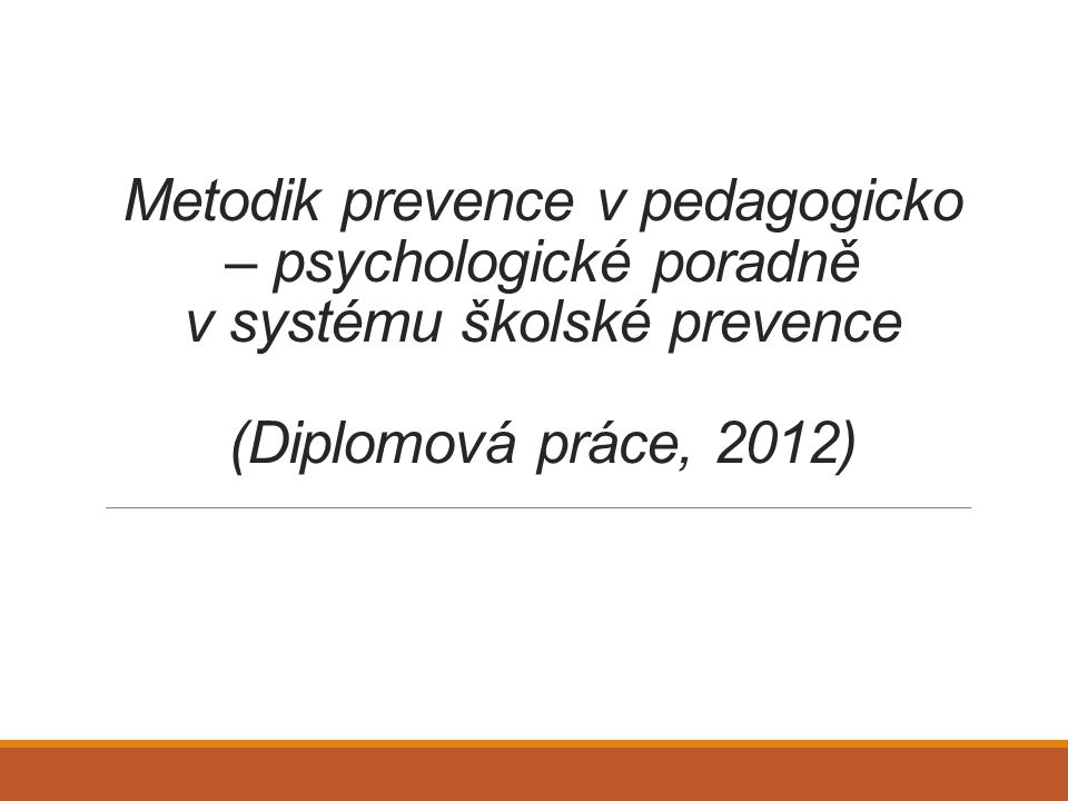 Metodik prevence v pedagogicko – psychologické poradně v systému školské prevence (Diplomová práce, 2012)