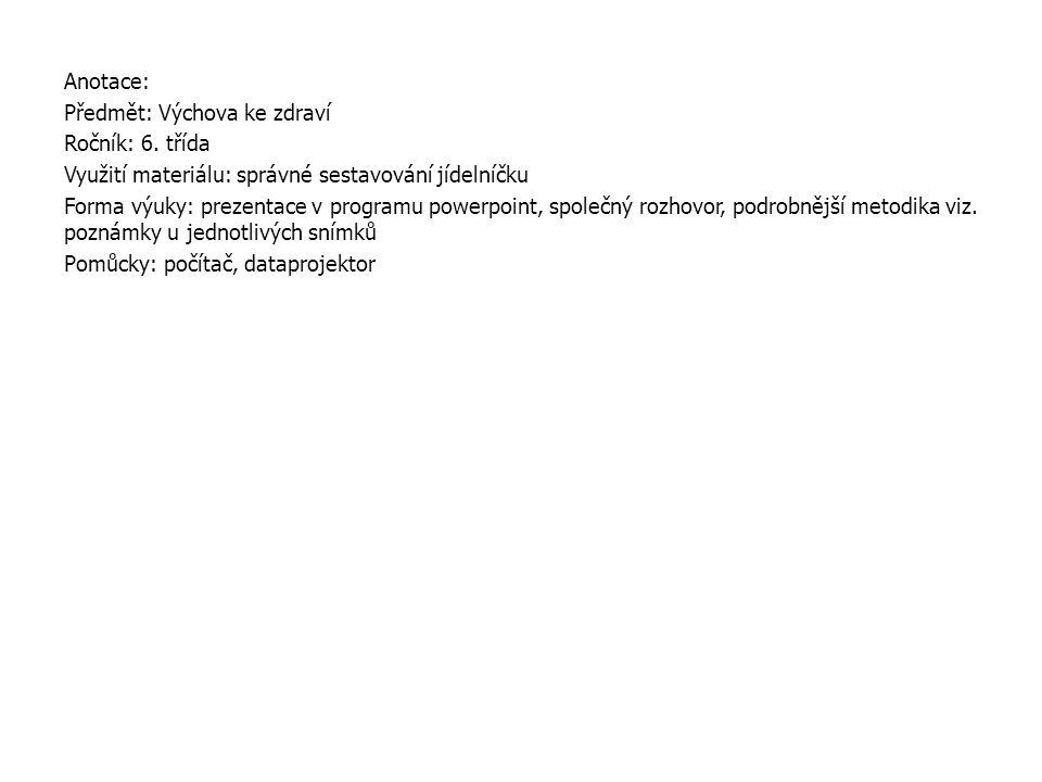 Anotace: Předmět: Výchova ke zdraví. Ročník: 6. třída. Využití materiálu: správné sestavování jídelníčku.
