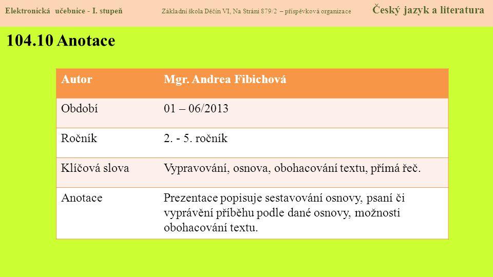 104.10 Anotace Autor Mgr. Andrea Fibichová Období 01 – 06/2013 Ročník