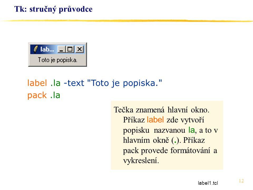 label .la -text Toto je popiska. pack .la