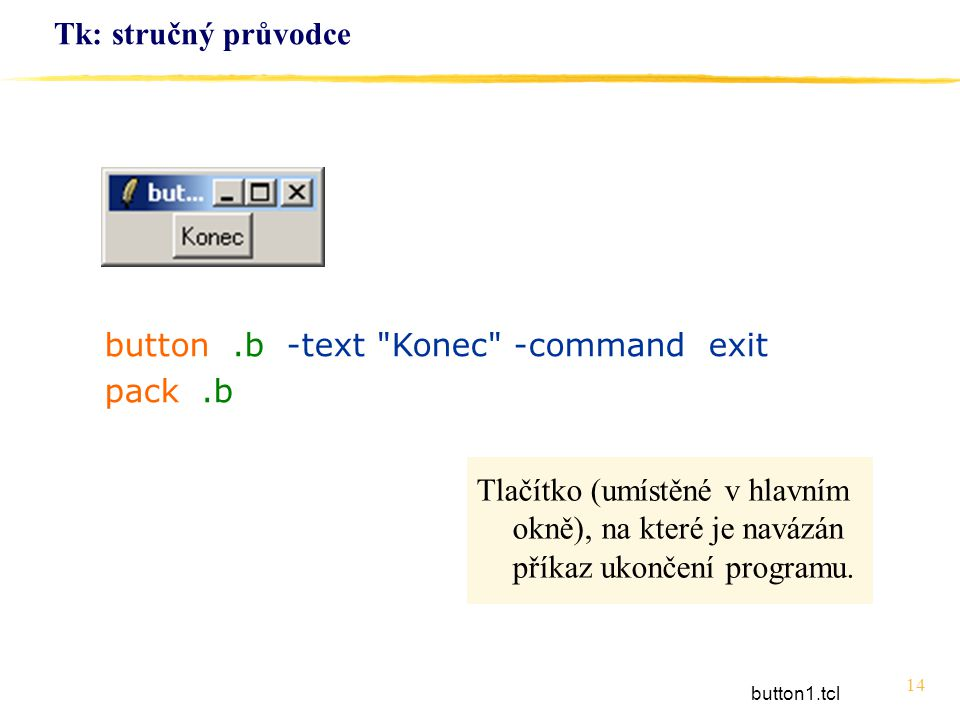 button .b -text Konec -command exit pack .b