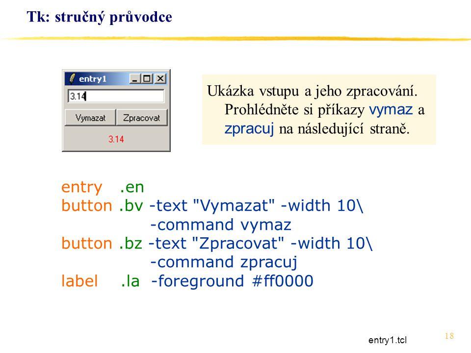 button .bv -text Vymazat -width 10\ -command vymaz