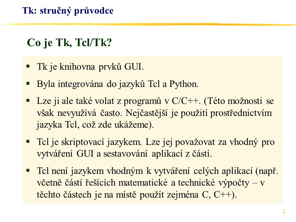 Co je Tk, Tcl/Tk Tk: stručný průvodce Tk je knihovna prvků GUI.