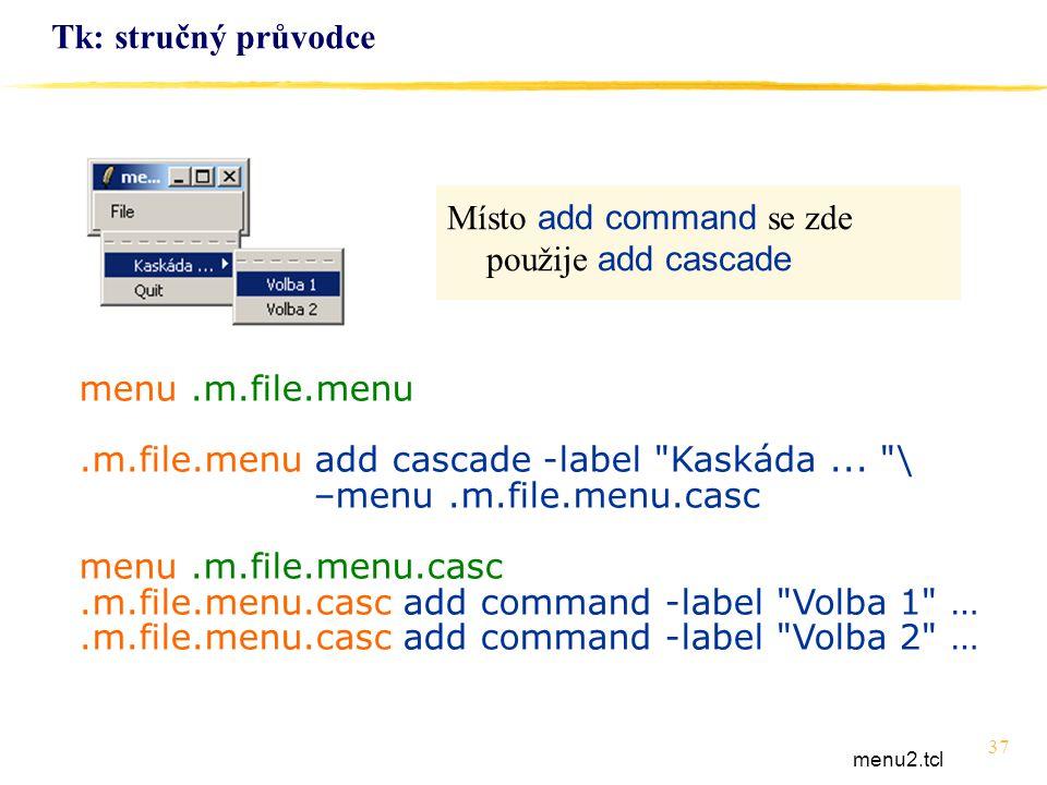 Místo add command se zde použije add cascade