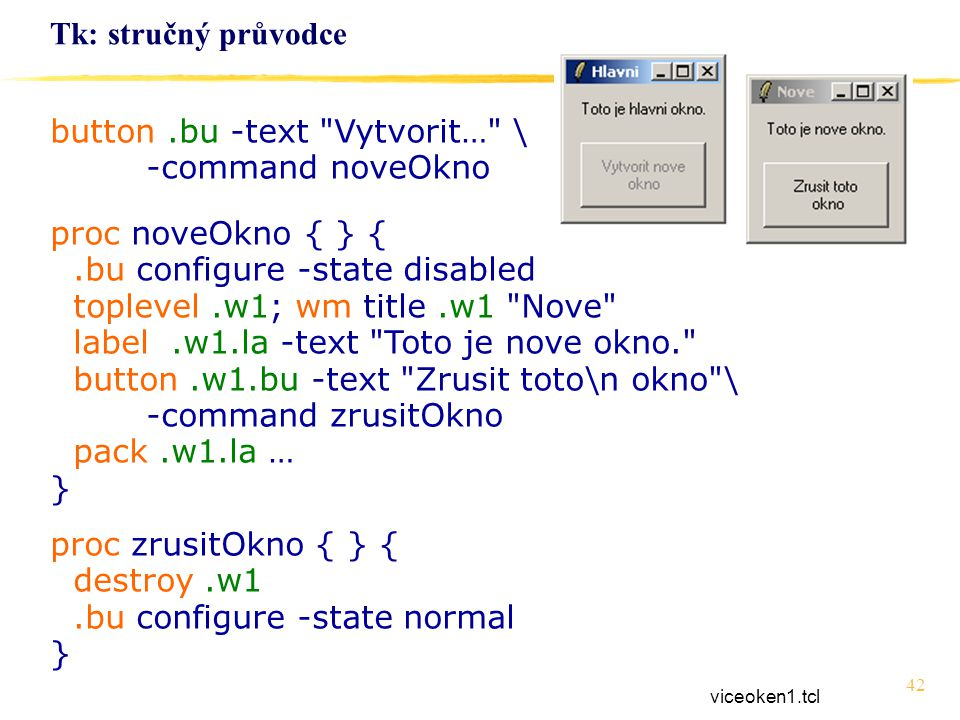 button .bu -text Vytvorit… \ -command noveOkno proc noveOkno { } {
