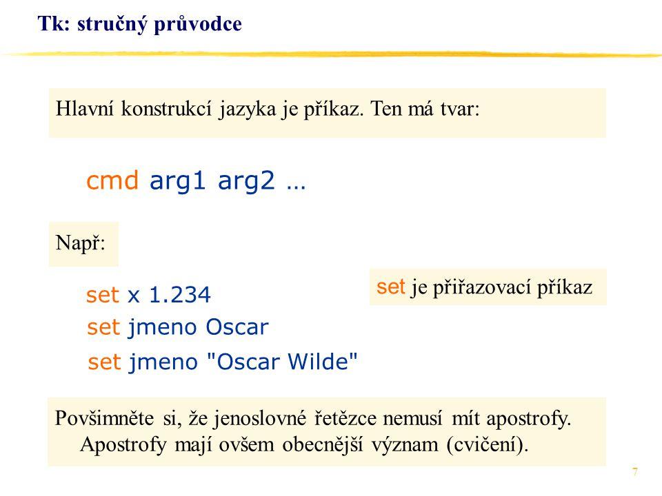 cmd arg1 arg2 … Tk: stručný průvodce